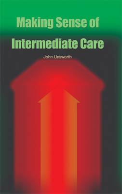 Making Sense of Intermediate Care: A Guide for the Primary Care Team - Issues for the Primary Care Team S. (Paperback)