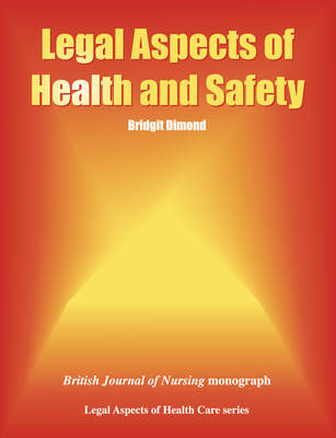 Legal Aspects of Health and Safety: British Journal of Nursing Monograph (Paperback)