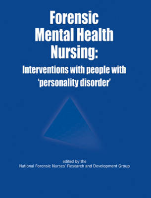 Forensic Mental Health Nursing: Interventions with People with 'Personality Disorder' - Forensic Nursing (Paperback)