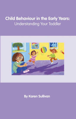 Child Behaviour in the Early Years: Understanding Your Toddler (Paperback)