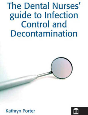 The Dental Nurses' Guide to Infection Control and Decontamination (Paperback)