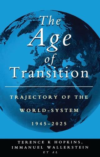 The Age of Transition: Trajectory of the World-System, 1945-2025 (Paperback)