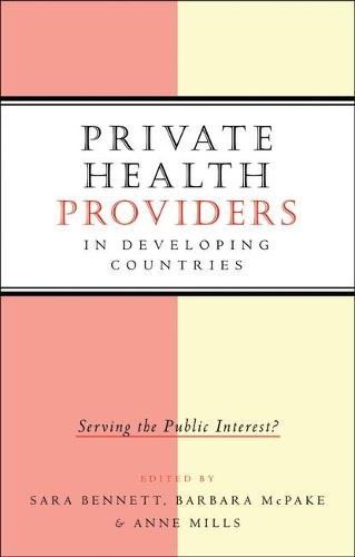 Private Health Providers in Developing Countries: Serving the Public Interest (Paperback)