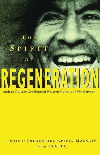 The Spirit of Regeneration: Andean Culture Confronting Western Notions of Development (Paperback)