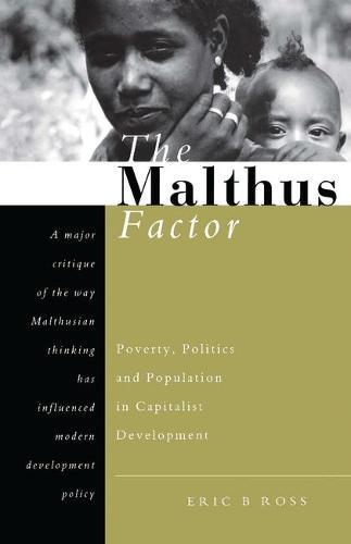 The Malthus Factor: Poverty, Politics and Population in Capitalist Development (Paperback)