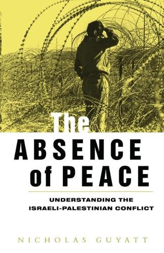The Absence of Peace: Understanding the Israeli-Palestinian Conflict (Paperback)