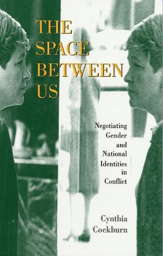 The Space Between Us: Negotiating Gender and National Identities in Conflict (Paperback)