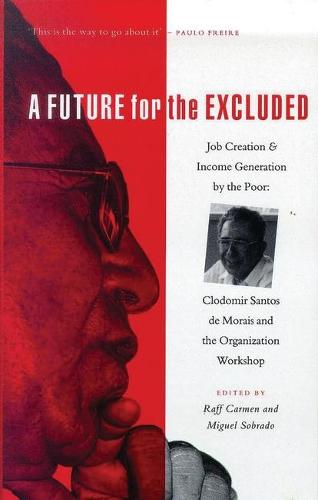 A Future for the Excluded: Job Creation and Income Generation by the Poor: Clodomir Santos de Morais and the Organization Workshop (Paperback)