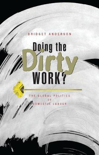 Doing the Dirty Work?: The Global Politics of Domestic Labour (Paperback)