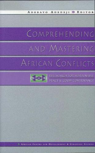 Comprehending and Mastering African Conflicts: The Search for Sustainable Peace and Good Governance (Paperback)