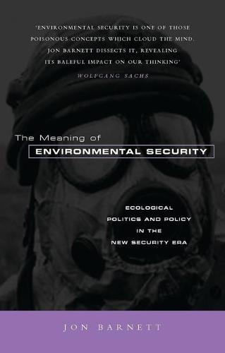 The Meaning of Environmental Security: Ecological Politics and Policy in the New Security Era (Paperback)