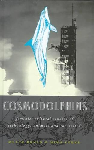 Cosmodolphins: Feminist Cultural Studies of Technology, Animals and the Sacred (Paperback)