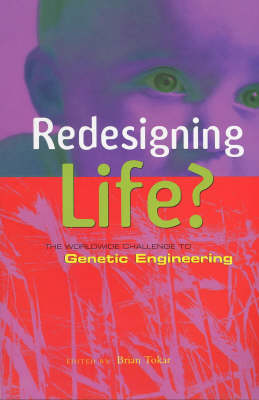 Redesigning Life: The Worldwide Challenge to Genetic Engineering (Paperback)