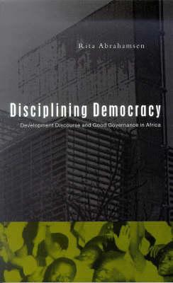 Disciplining Democracy: Development Discourse and Good Governance in Africa (Hardback)