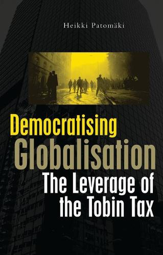 Democratising Globalisation: The Leverage of the Tobin Tax (Paperback)
