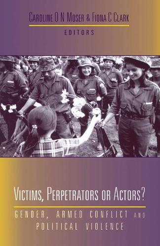 Victims, Perpetrators or Actors: Gender, Armed Conflict and Political Violence (Hardback)