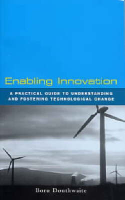 Enabling Innovation: A Practical Guide to Understanding and Fostering Technological Change (Paperback)