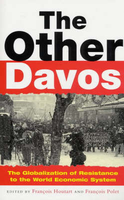 The Other Davos: The Globalization of Resistance to the World Economic System (Paperback)