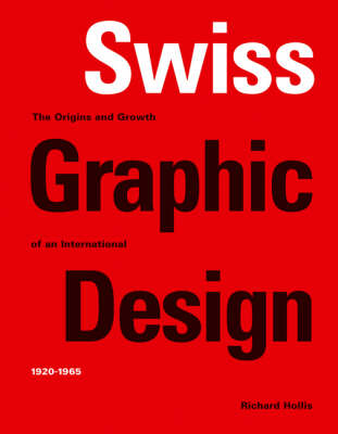 Swiss Graphic Design: The Origins and Growth of an International Style 1920-1965 (Paperback)