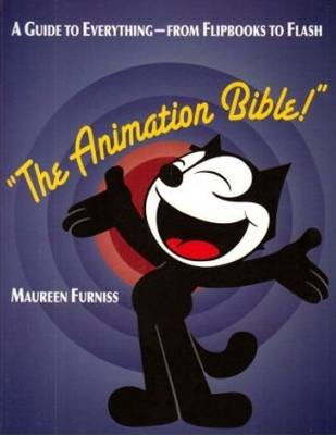 The Animation Bible: A Guide to Everything - from Flipbooks to Flash (Paperback)