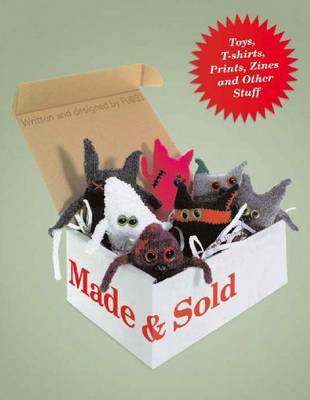 Made and Sold: Toys, T-Shirts, Prints, Zines and Other Stuff (Paperback)