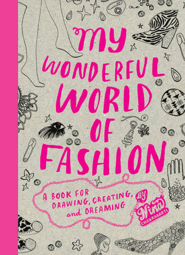 My Wonderful World of Fashion: A Book for Drawing, Creating & Dre: A Book for Drawing, Creating and Dreaming (Paperback)