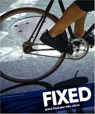 Fixed: Global Fixed-Gear Bike Culture (Paperback)