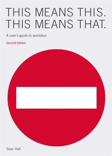 This Means This, This Means That Second Edition: A User's Guide to Semiotics (Paperback)