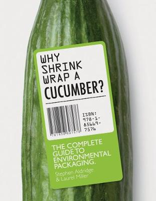 Why Shrink-Wrap a Cucumber?: The Complete Guide to Environmental Packaging (Paperback)