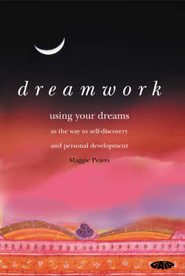 Dreamwork: Using Your Dreams as the Way to Self-discovery and Personal Development (Paperback)