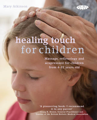Healing Touch for Children: Massage, Acupressure and Reflexology Routines for Children Aged 4 -12 (Paperback)
