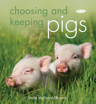 Choosing and Keeping Pigs: A Complete Practical Guide (Paperback)