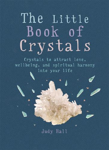 The Little Book of Crystals: Crystals to attract love, wellbeing and spiritual harmony into your life - The Little Books (Paperback)