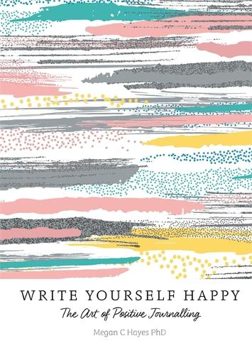 Write Yourself Happy: The Art of Positive Journalling (Paperback)