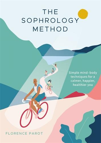 The Sophrology Method: Simple mind-body techniques for a calmer, happier, healthier you (Paperback)