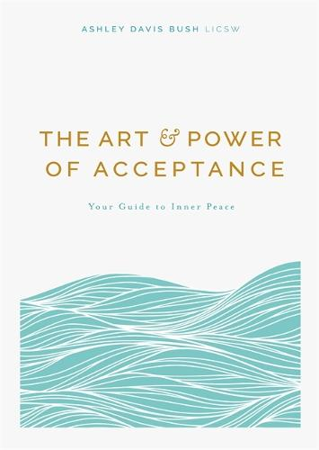The Art and Power of Acceptance: Your Guide to Inner Peace (Paperback)