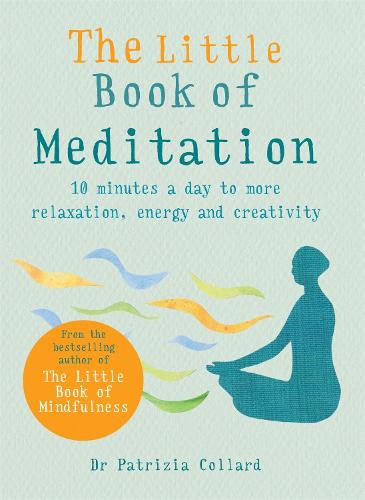 The Little Book of Meditation: 10 minutes a day to more relaxation, energy and creativity (Paperback)