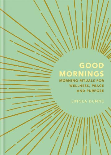 Good Mornings: Morning Rituals for Wellness, Peace and Purpose (Hardback)