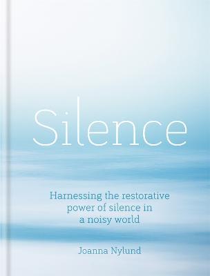 Silence: Harnessing the restorative power of silence in a noisy world (Hardback)
