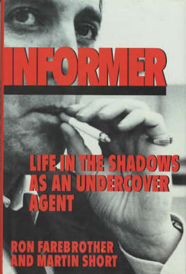 Informer: Life in the Shadows as an Undercover Agent (Hardback)