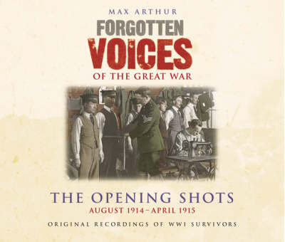 Forgotten Voices Of The Great War - The Opening Shots: August 1914 - Apr (CD-Audio)