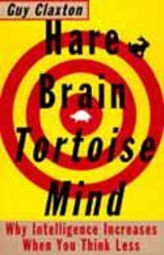Hare Brain, Tortoise Mind: Why Intelligence Increases When You Think Less (Paperback)