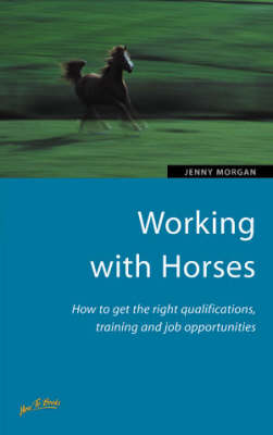 Working with Horses: How to Get the Right Qualifications, Training and Job Opportunities (Paperback)