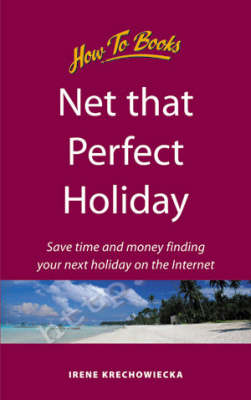 Net That Perfect Holiday: Save Time and Money Finding Your Next Holiday on the Internet (Paperback)