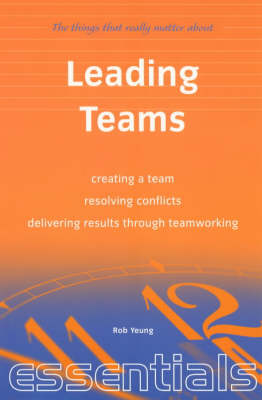 Leading Teams: Creating a Team, Resolving Conflicts, Delivering Results Through Teamworking (Paperback)