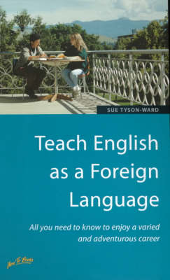 Teach English as a Foreign Language: All You Need to Know to Enjoy a Varied and Adventurous Career (Paperback)