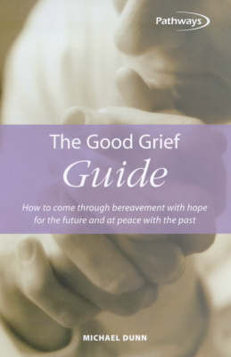 The Good Grief Guide: How to Come Through Bereavement with Hope for the Future and at Peace with the Past (Paperback)