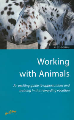 Working with Animals: An Exciting Guide to Opportunities and Training in This Rewarding Vocation (Paperback)