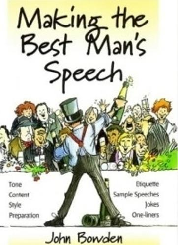 Making the Best Man's Speech, 2nd Edition: Tone, Content, Style, Preparation, Etiquette, Sample Speeches, Jokes and One-Liners (Paperback)