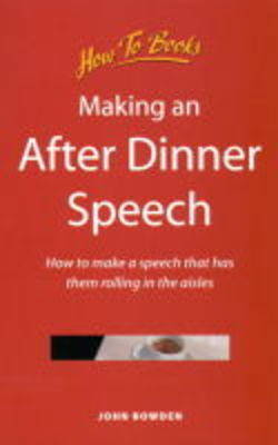 Making an After Dinner Speech: How to Make a Speech That Has Them Rolling in the Aisles (Paperback)